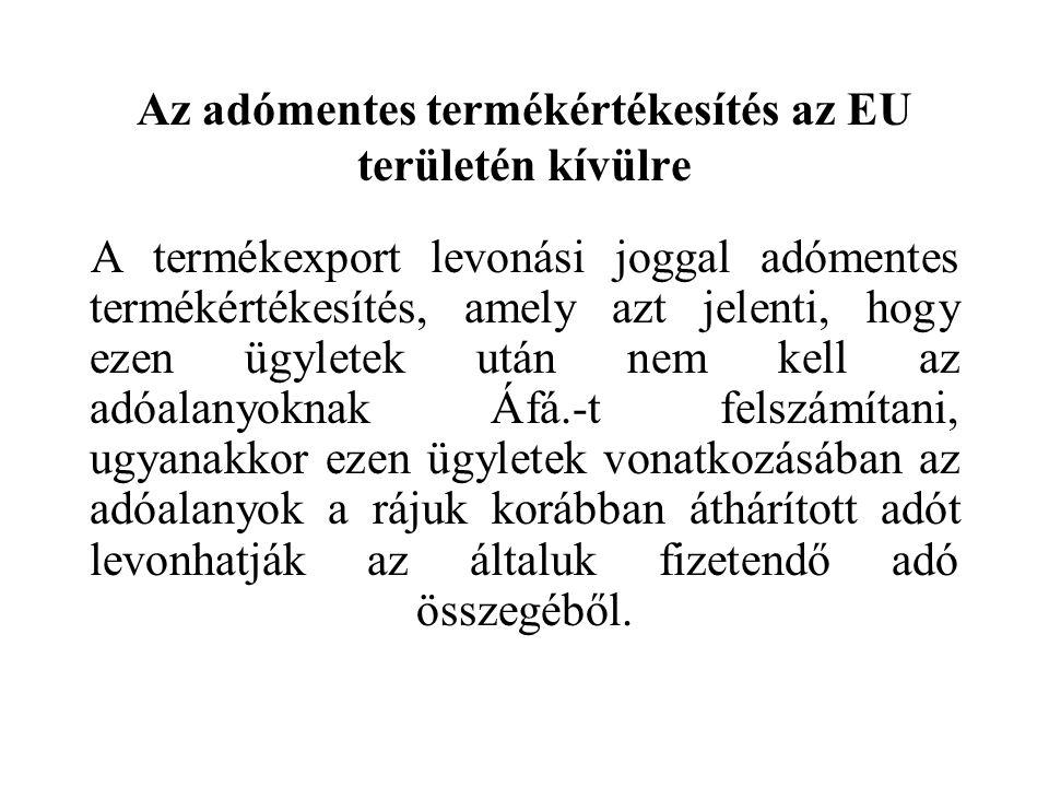 Az adómentes termékértékesítés az EU területén kívülre A termékexport levonási joggal adómentes termékértékesítés, amely azt jelenti, hogy ezen ügyletek után nem kell az adóalanyoknak Áfá.-t felszámítani, ugyanakkor ezen ügyletek vonatkozásában az adóalanyok a rájuk korábban áthárított adót levonhatják az általuk fizetendő adó összegéből.