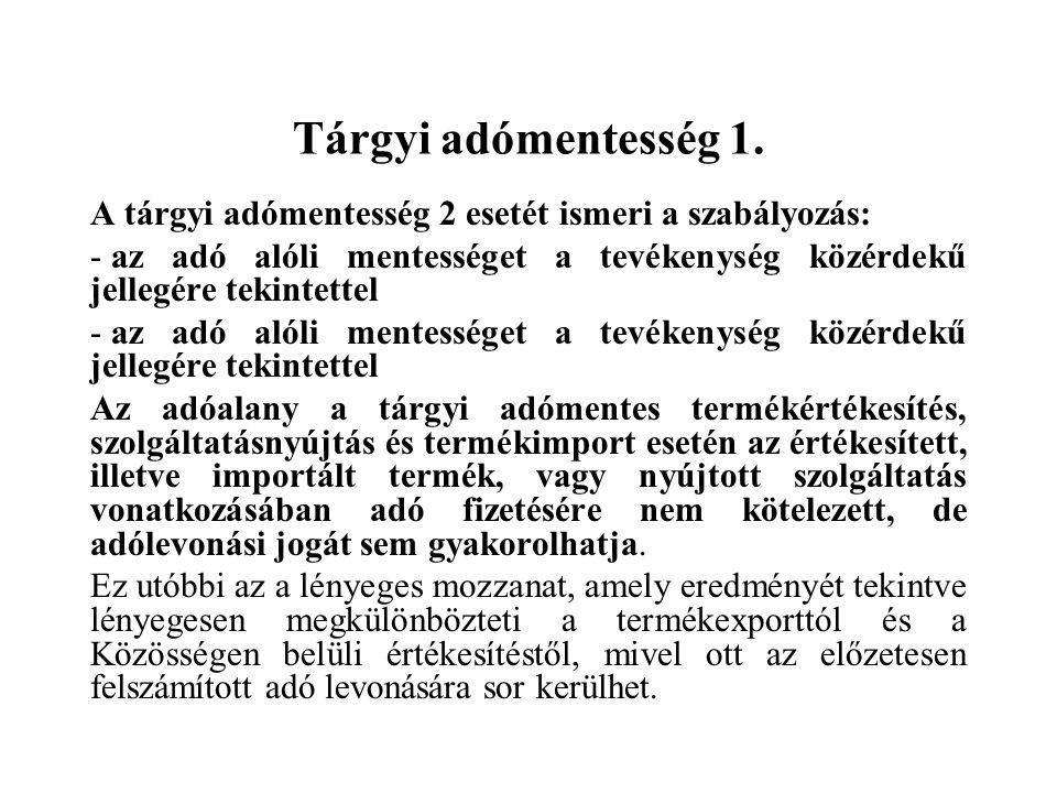Tárgyi adómentesség 1. A tárgyi adómentesség 2 esetét ismeri a szabályozás: - az adó alóli mentességet a tevékenység közérdekű jellegére tekintettel A