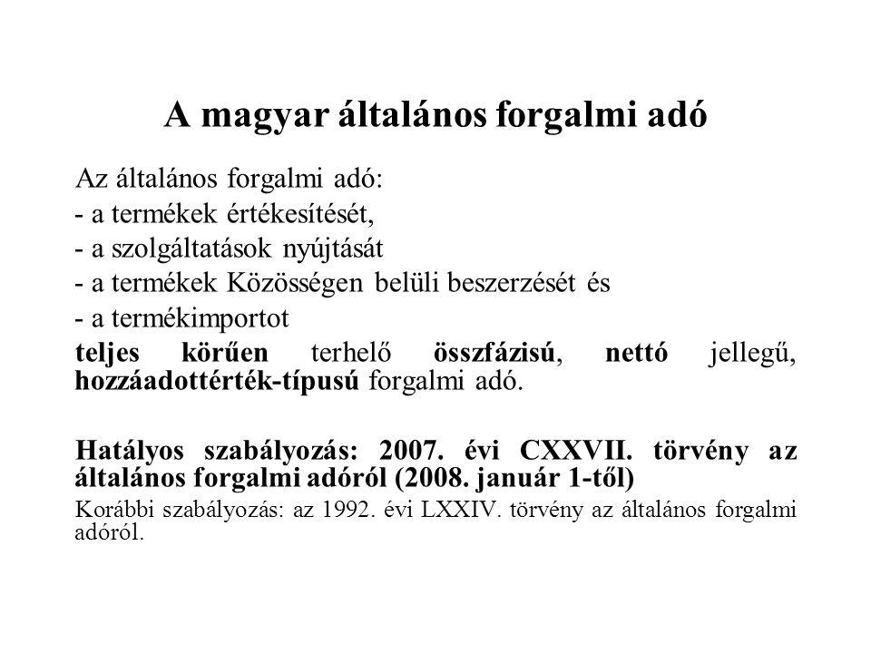 A magyar általános forgalmi adó Az általános forgalmi adó: - a termékek értékesítését, - a szolgáltatások nyújtását - a termékek Közösségen belüli beszerzését és - a termékimportot teljes körűen terhelő összfázisú, nettó jellegű, hozzáadottérték-típusú forgalmi adó.