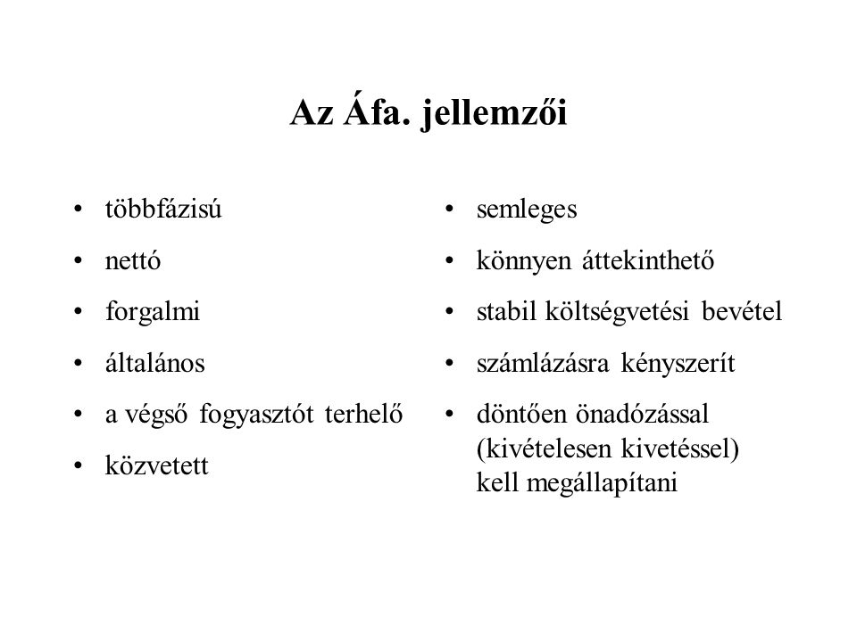 Az Áfa.-törvény területi hatálya Az Áfa-törvény területi hatálya a Magyar Köztársaság államterületére – belföldre – terjed ki.