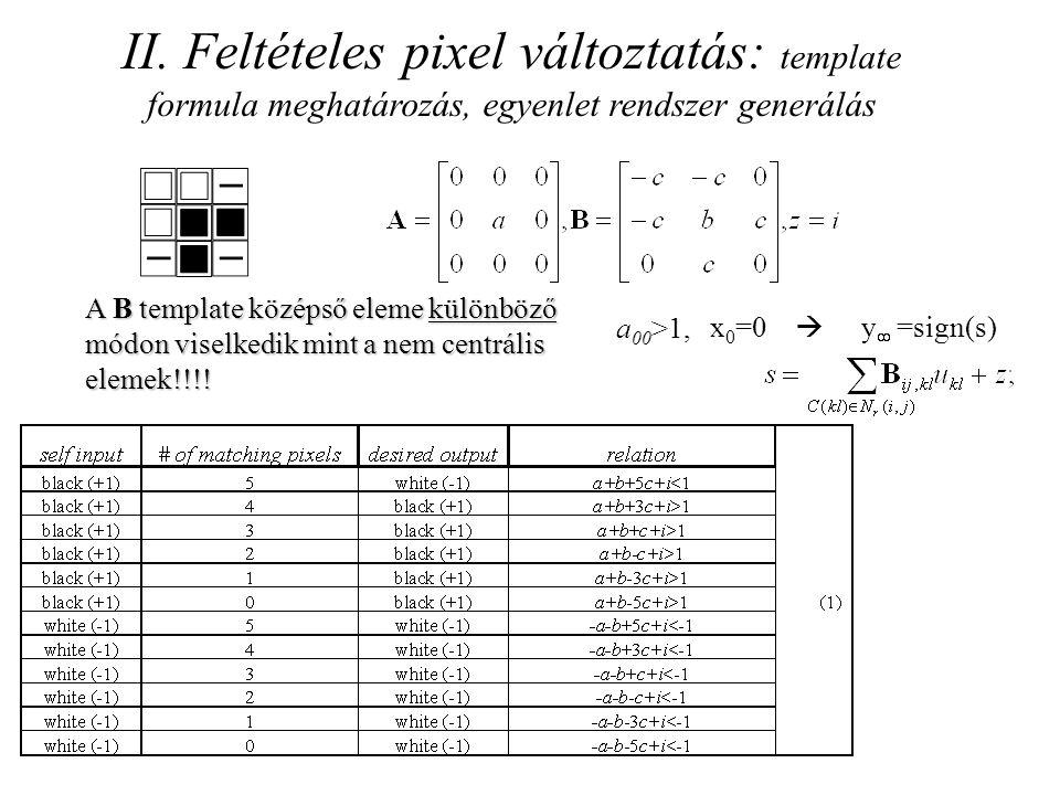 II. Feltételes pixel változtatás: template formula meghatározás, egyenlet rendszer generálás A B template középső eleme különböző módon viselkedik min