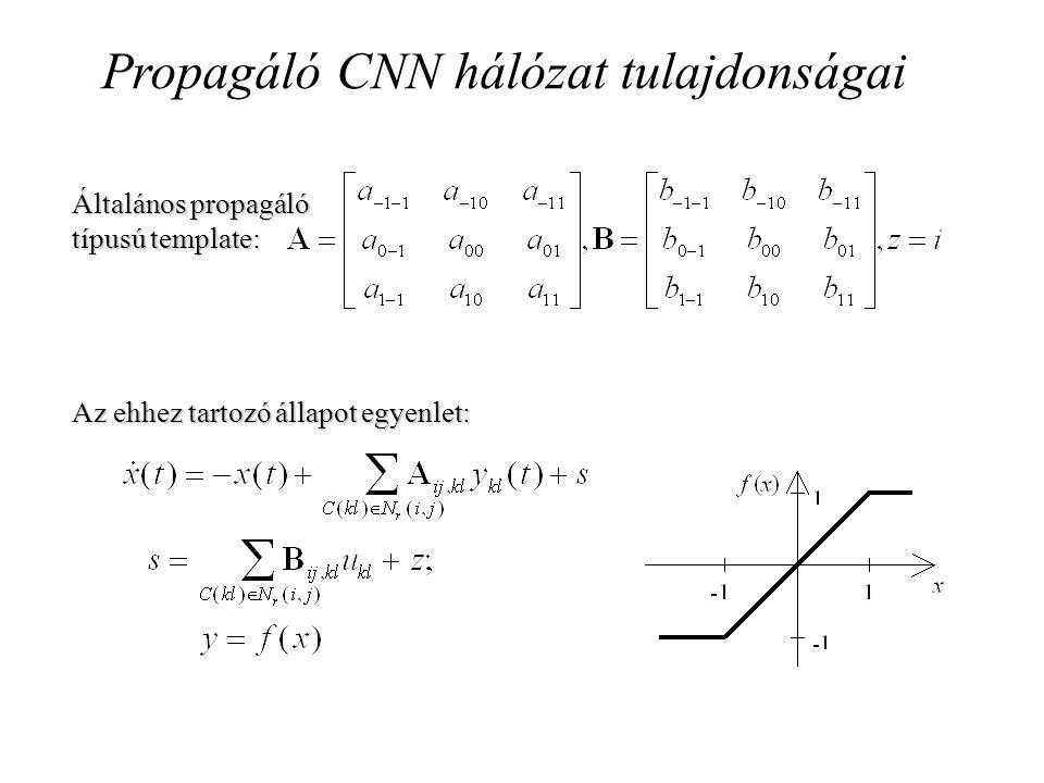 Propagáló CNN hálózat tulajdonságai Általános propagáló típusú template: Az ehhez tartozó állapot egyenlet: