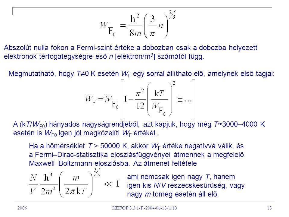 2006 HEFOP 3.3.1-P.-2004-06-18/1.10 13 Abszolút nulla fokon a Fermi-szint értéke a dobozban csak a dobozba helyezett elektronok térfogategységre eső n [elektron/m 3 ] számától függ.