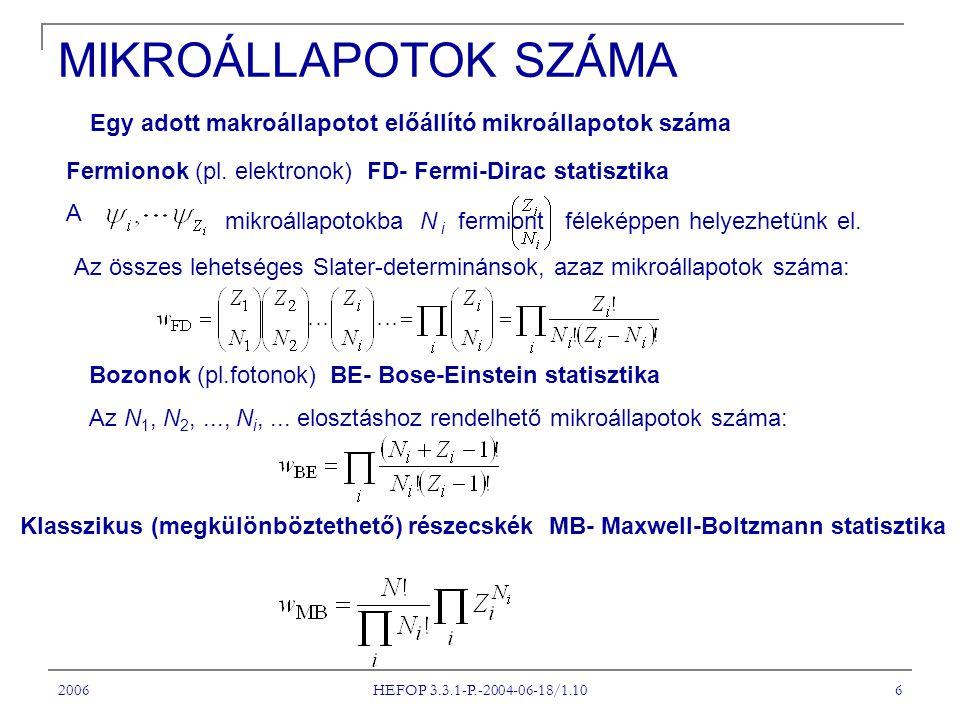 2006 HEFOP 3.3.1-P.-2004-06-18/1.10 7 A Stirling féle közelitő formula,, alkalmazásával E három függvény maximumát a részecskeszám és az összenergia állandósága mellett, azaz a és a mellékfeltételekkel, az és Lagrange-féle multiplikátorok segitségével kitűzütt szélsőérték-probléma megoldásával határozhatjuk meg: i = 1, 2,...