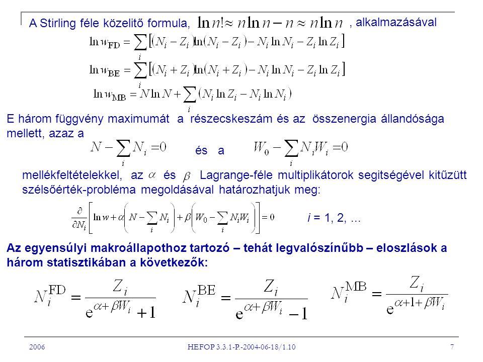 2006 HEFOP 3.3.1-P.-2004-06-18/1.10 18 Vegyük észre, hogy a Fermi-függvény együtthatója a Z i állapotszám: Ha elképzelünk egy hatdimenziós teret, melynek koordinátái az x, y, z három hely- és a p x =mv x, p y =mv y, p z =mv z három impulzuskoordináta, (Klasszikusan FÁZIS tér), akkor a fázistér elemi cellája Vegyük észre, hogy Z i nem más, mint a fázistér cellájában elhelyezhető h 3 nagyságú elemi cellák számának a kétszerese.