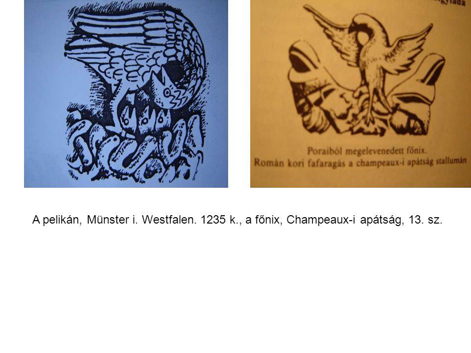 A pelikán, Münster i. Westfalen. 1235 k., a főnix, Champeaux-i apátság, 13. sz.