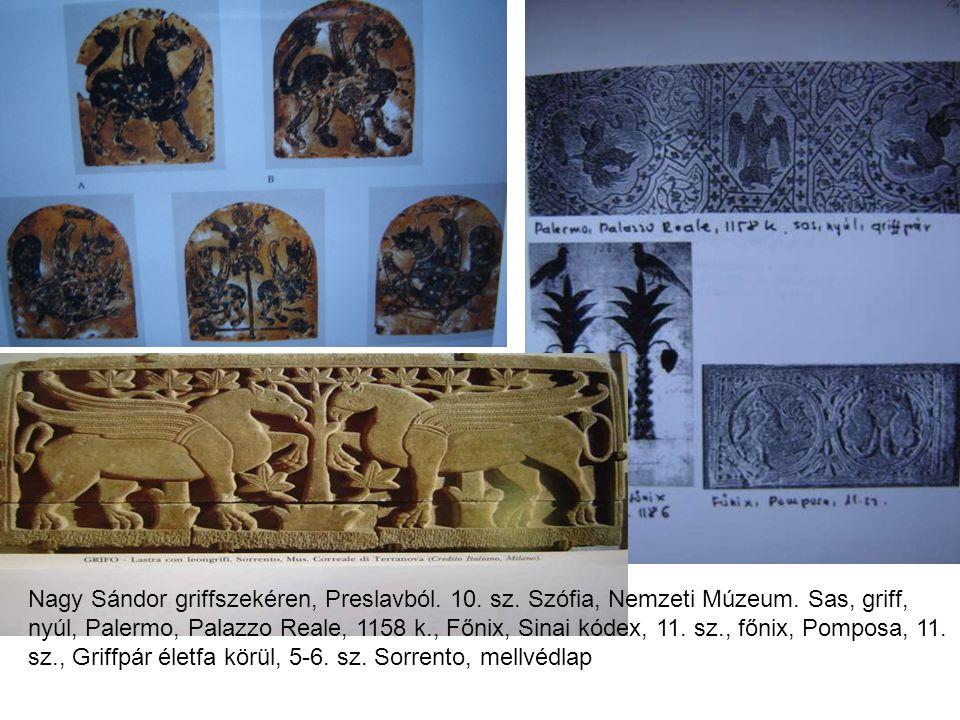 Nagy Sándor griffszekéren, Preslavból. 10. sz. Szófia, Nemzeti Múzeum. Sas, griff, nyúl, Palermo, Palazzo Reale, 1158 k., Főnix, Sinai kódex, 11. sz.,