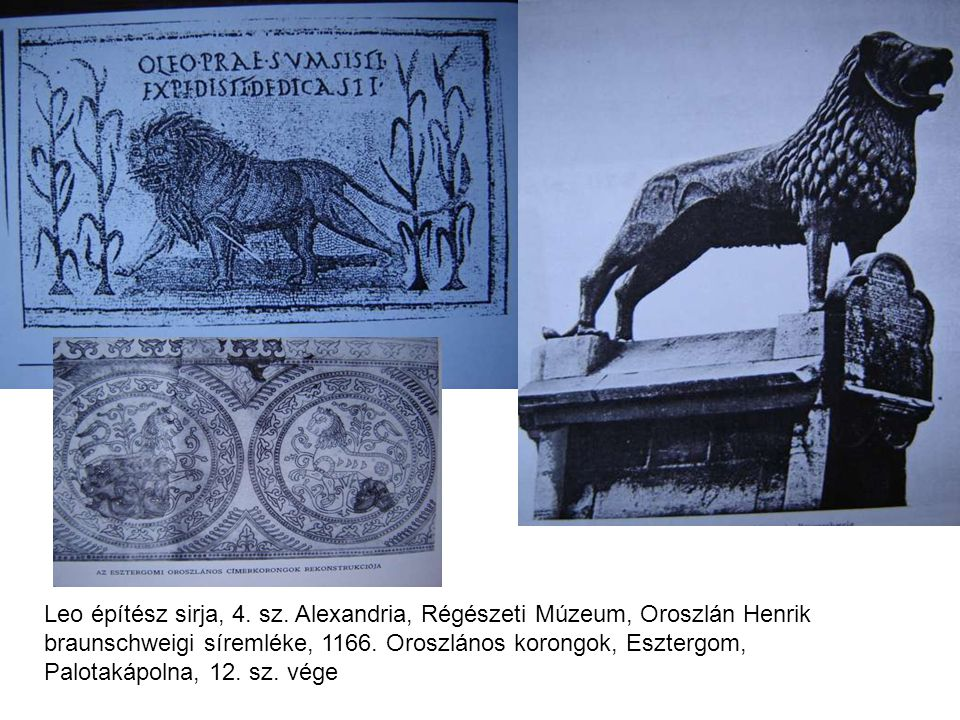 Leo építész sirja, 4. sz. Alexandria, Régészeti Múzeum, Oroszlán Henrik braunschweigi síremléke, 1166. Oroszlános korongok, Esztergom, Palotakápolna,