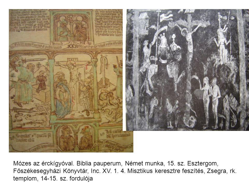 Mózes az érckígyóval. Biblia pauperum, Német munka, 15. sz. Esztergom, Főszékesegyházi Könyvtár, Inc. XV. 1. 4. Misztikus keresztre feszítés, Zsegra,