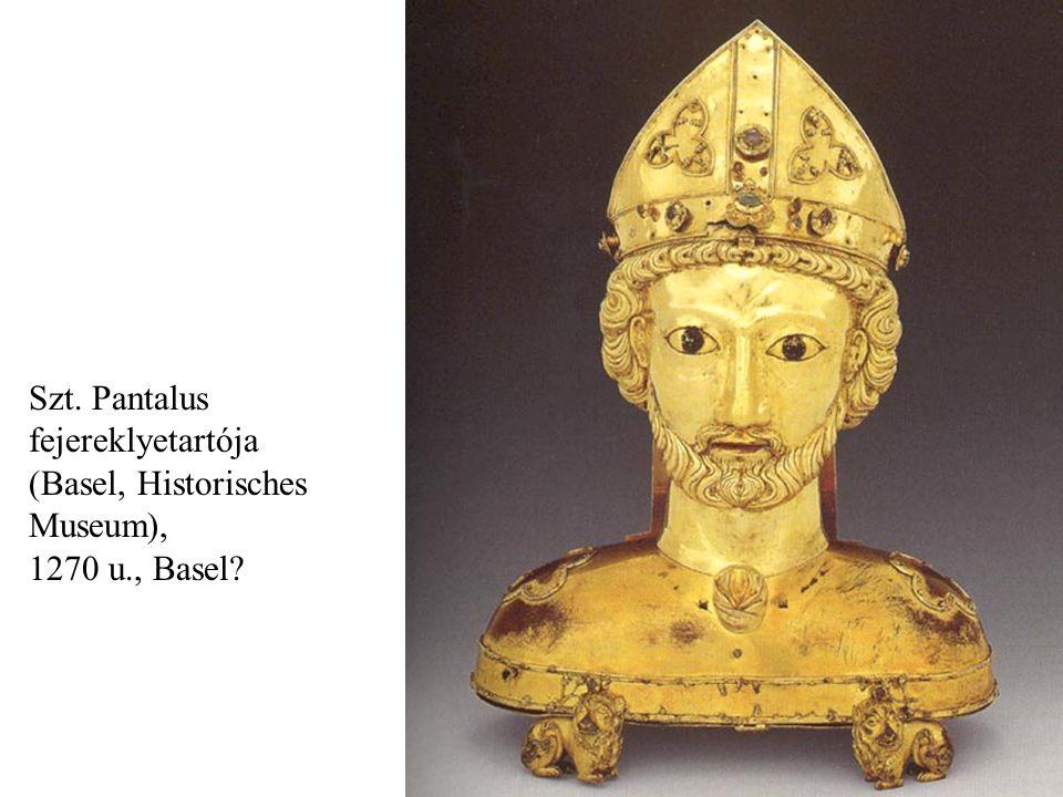 Szt. Pantalus fejereklyetartója (Basel, Historisches Museum), 1270 u., Basel?