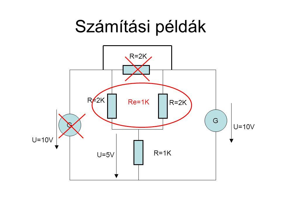 Számítási példák G G U=10V R=1K R=2K Re=1K U=5V