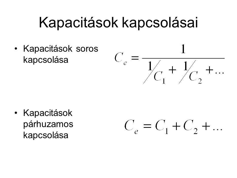 Kapacitások kapcsolásai Kapacitások soros kapcsolása Kapacitások párhuzamos kapcsolása