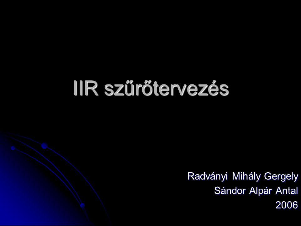 IIR szűrőtervezés Radványi Mihály Gergely Sándor Alpár Antal 2006