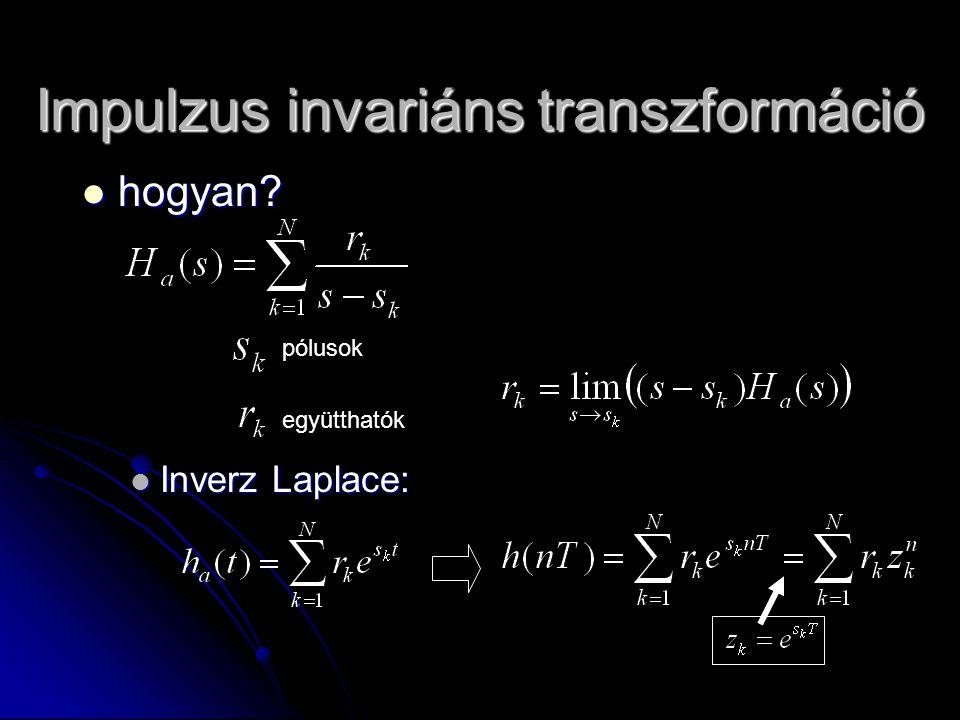 hogyan? hogyan? Inverz Laplace: Inverz Laplace: Impulzus invariáns transzformáció pólusok együtthatók