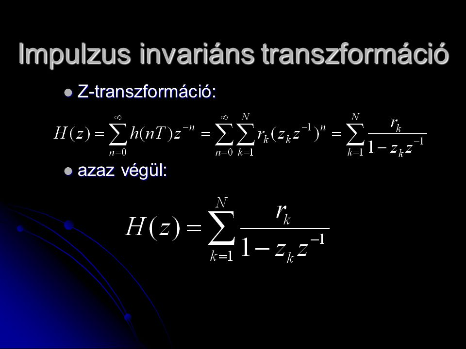 Z-transzformáció: Z-transzformáció: azaz végül: azaz végül: Impulzus invariáns transzformáció
