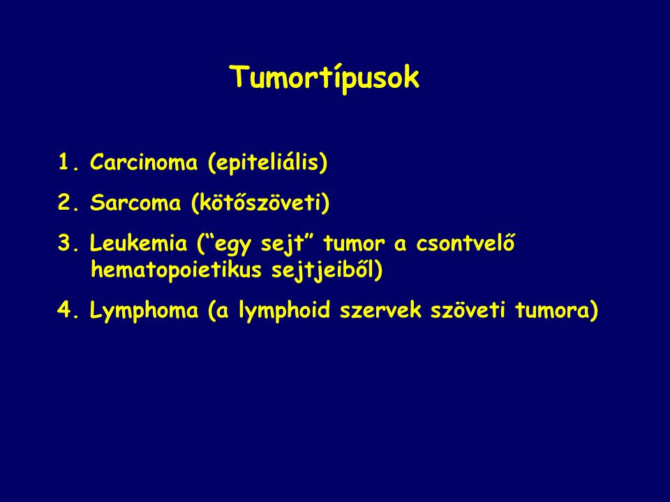Tumortípusok 1.Carcinoma (epiteliális) 2. Sarcoma (kötőszöveti) 3.