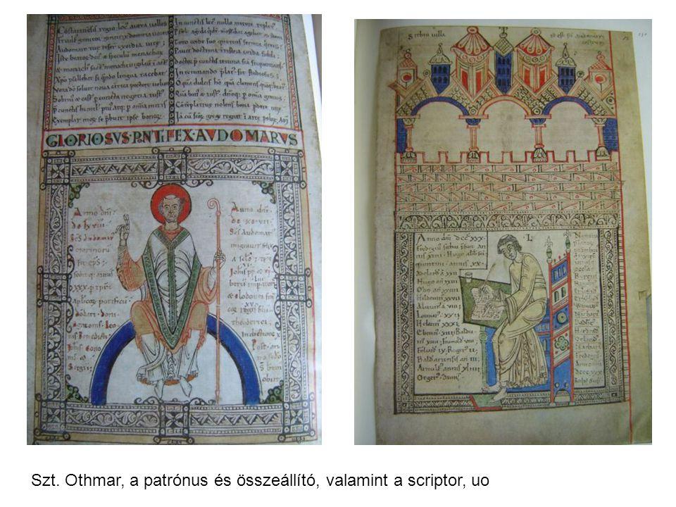 Szt. Othmar, a patrónus és összeállító, valamint a scriptor, uo