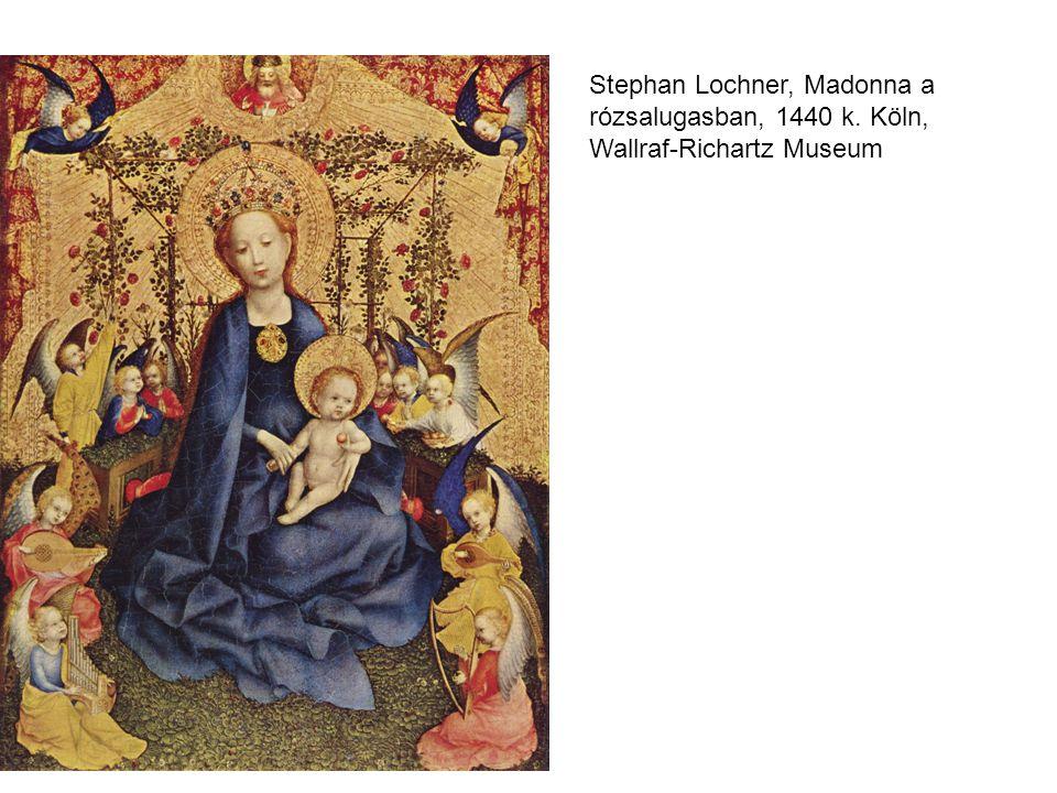 Stephan Lochner, Madonna a rózsalugasban, 1440 k. Köln, Wallraf-Richartz Museum