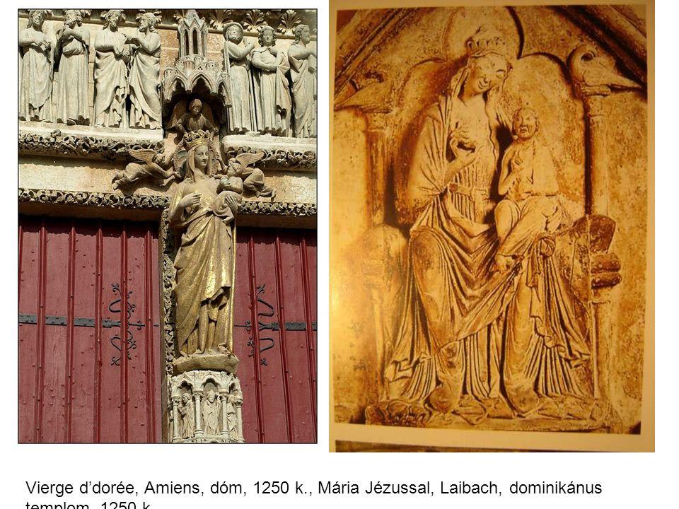 Vierge d'dorée, Amiens, dóm, 1250 k., Mária Jézussal, Laibach, dominikánus templom, 1250 k.