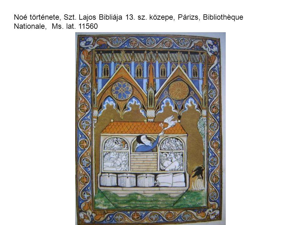 Noé története, Szt. Lajos Bibliája 13. sz. közepe, Párizs, Bibliothèque Nationale, Ms. lat. 11560