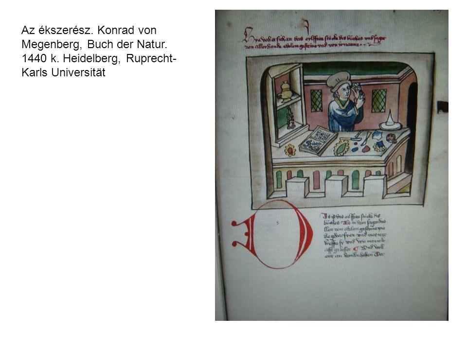 Az ékszerész. Konrad von Megenberg, Buch der Natur. 1440 k. Heidelberg, Ruprecht- Karls Universität