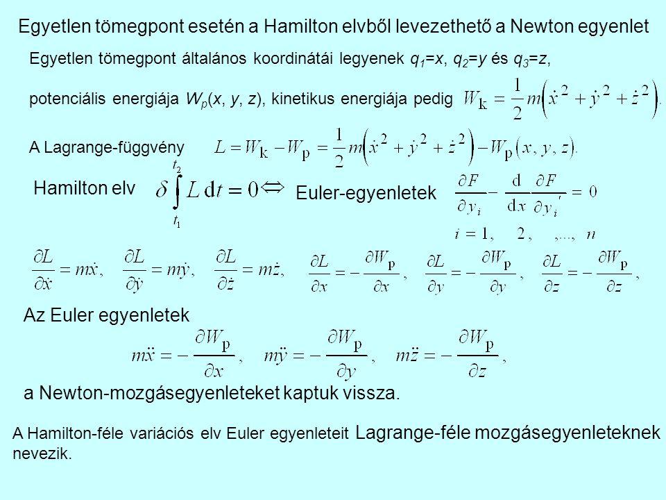 A Hamilton-elvvel és a Newton mozgásegyenletekkel egyenértékűek a Hamilton-egyenletek is: Általános helykoordináták Általános sebességkoordináták Potenciális energia Kinetikus energia Lagrange fügvény Általános impulzuskoordináták Hamilton függvény: Hamilton-féle mozgásegyenletek