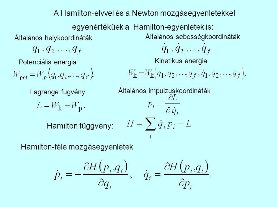Egyetlen tömegpont esetén a Hamilton-egyenletekől levezethető a Newton egyenlet Egyetlen tömegpont általános koordinátái legyenek q 1 =x, q 2 =y és q 3 =z, potenciális energiája W p (x, y, z), kinetikus energiája pedig Hamilton-féle mozgásegyenletek