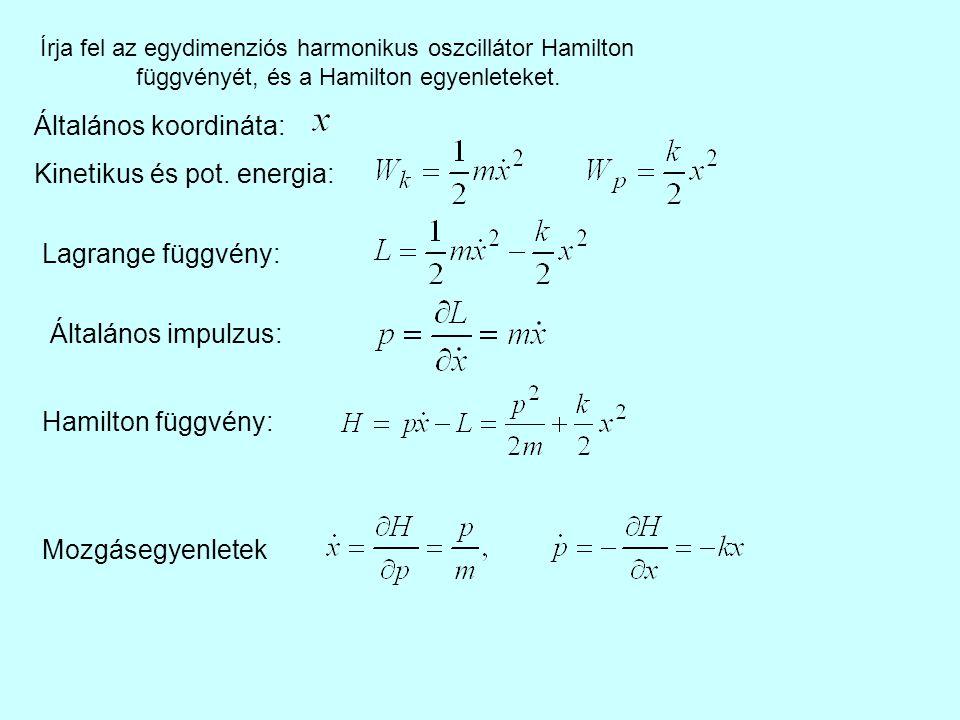 Általános koordináta: Kinetikus és pot. energia: Lagrange függvény: Általános impulzus: Hamilton függvény: Mozgásegyenletek Írja fel az egydimenziós h