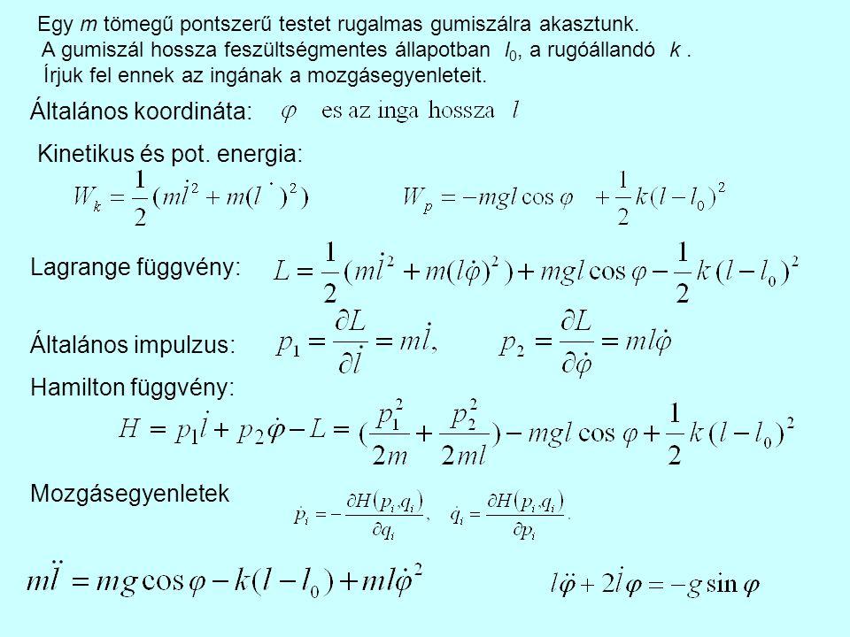 Általános koordináta: Kinetikus és pot. energia: Lagrange függvény: Általános impulzus: Hamilton függvény: Mozgásegyenletek Egy m tömegű pontszerű tes