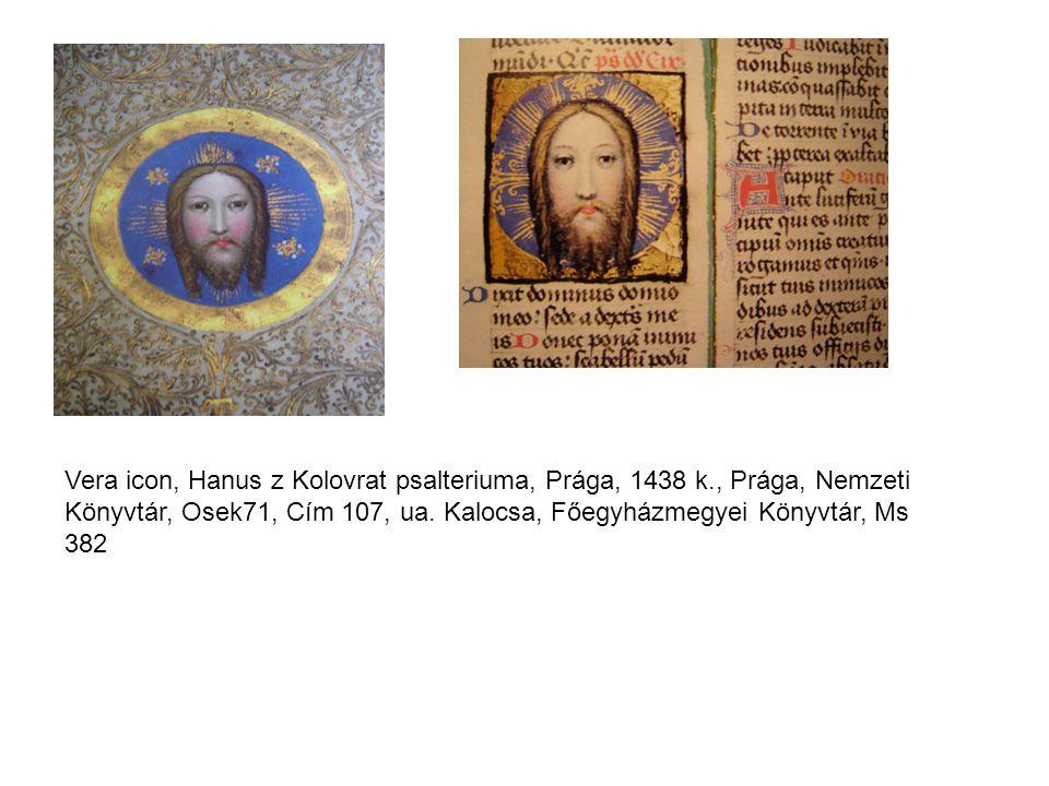 Vera icon, Hanus z Kolovrat psalteriuma, Prága, 1438 k., Prága, Nemzeti Könyvtár, Osek71, Cím 107, ua. Kalocsa, Főegyházmegyei Könyvtár, Ms 382