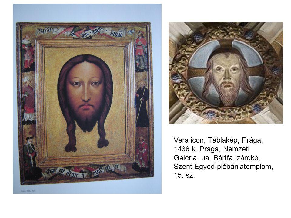 Vera icon, Táblakép, Prága, 1438 k. Prága, Nemzeti Galéria, ua. Bártfa, zárókő, Szent Egyed plébániatemplom, 15. sz.