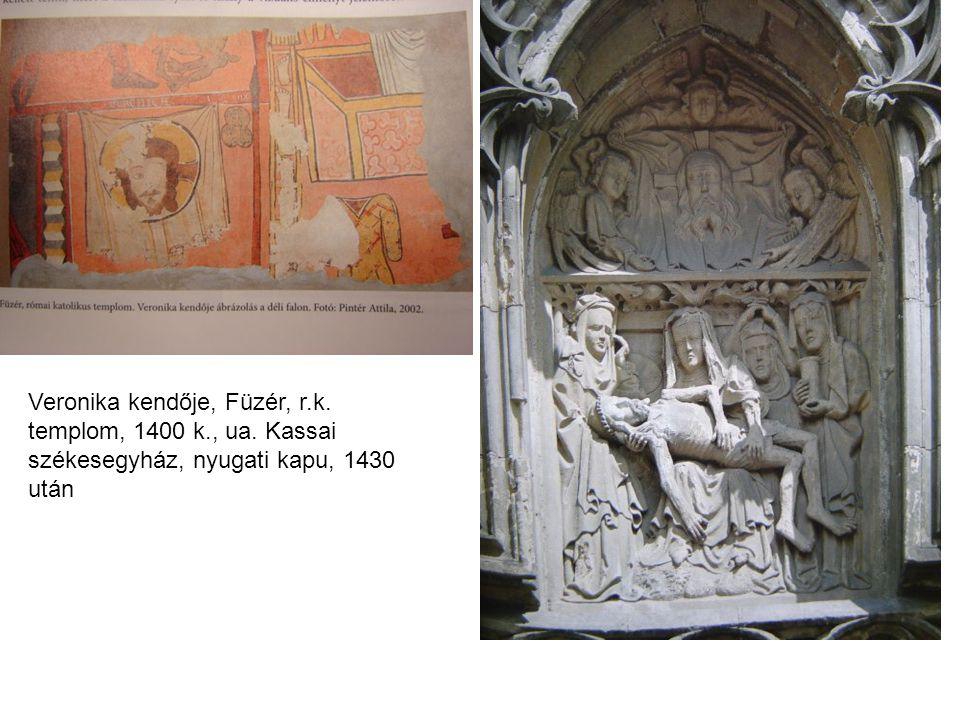 Veronika kendője, Füzér, r.k. templom, 1400 k., ua. Kassai székesegyház, nyugati kapu, 1430 után