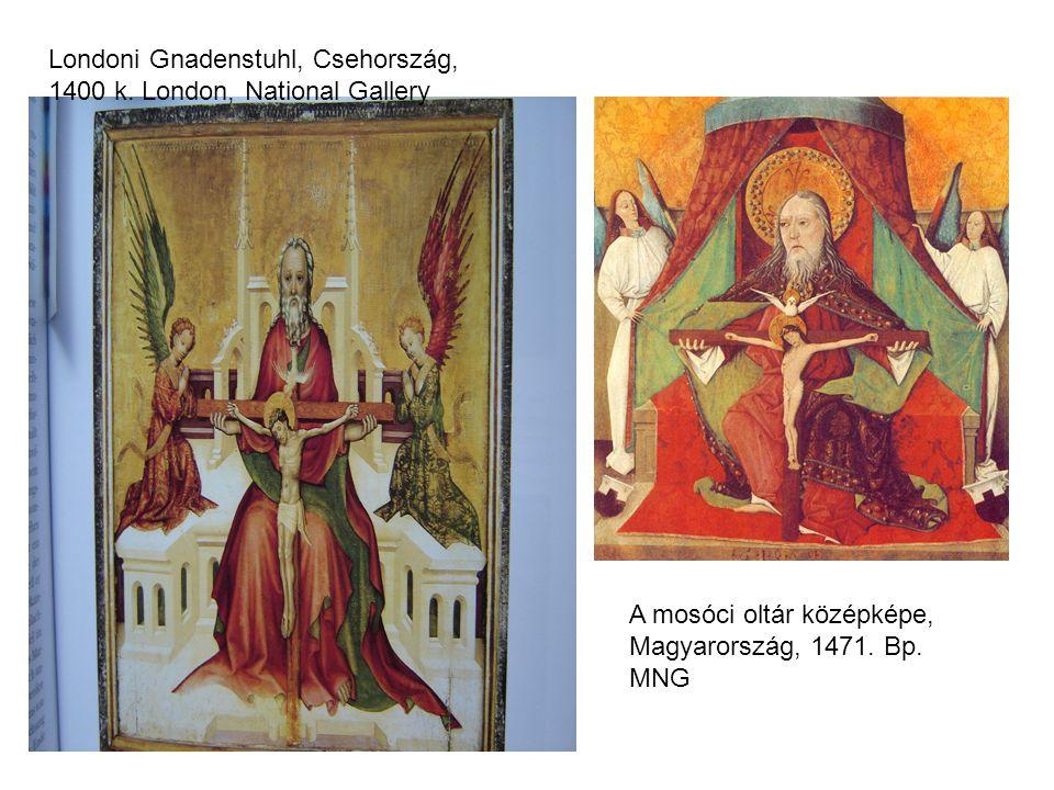 Londoni Gnadenstuhl, Csehország, 1400 k. London, National Gallery A mosóci oltár középképe, Magyarország, 1471. Bp. MNG