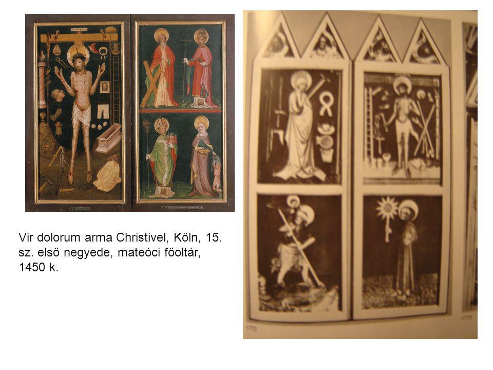 Vir dolorum arma Christivel, Köln, 15. sz. első negyede, mateóci főoltár, 1450 k.