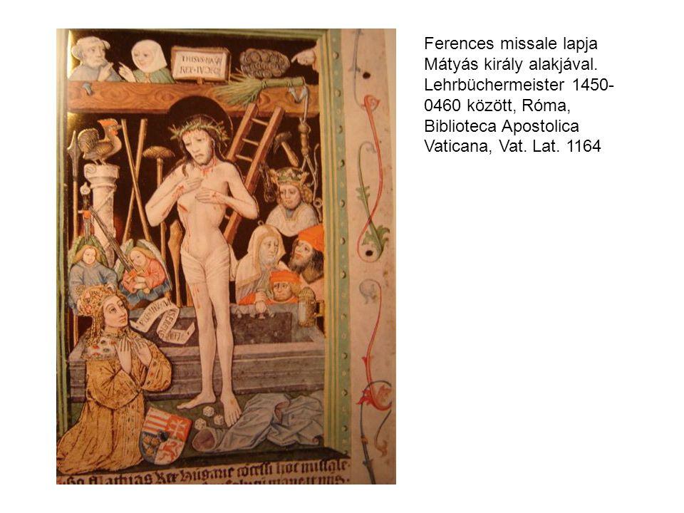 Ferences missale lapja Mátyás király alakjával. Lehrbüchermeister 1450- 0460 között, Róma, Biblioteca Apostolica Vaticana, Vat. Lat. 1164