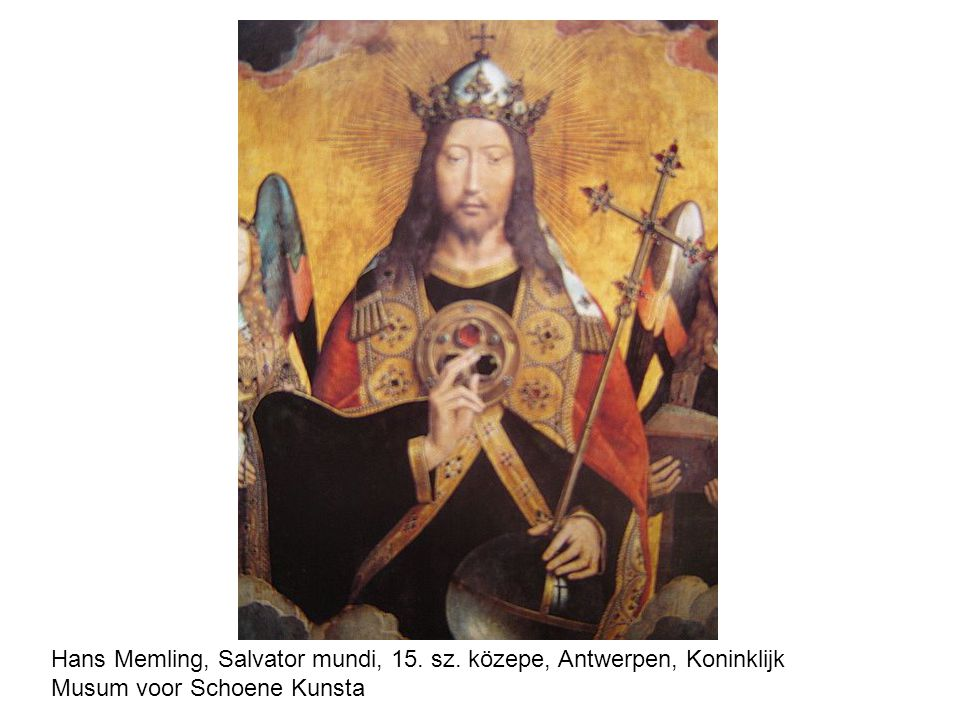 Hans Memling, Salvator mundi, 15. sz. közepe, Antwerpen, Koninklijk Musum voor Schoene Kunsta