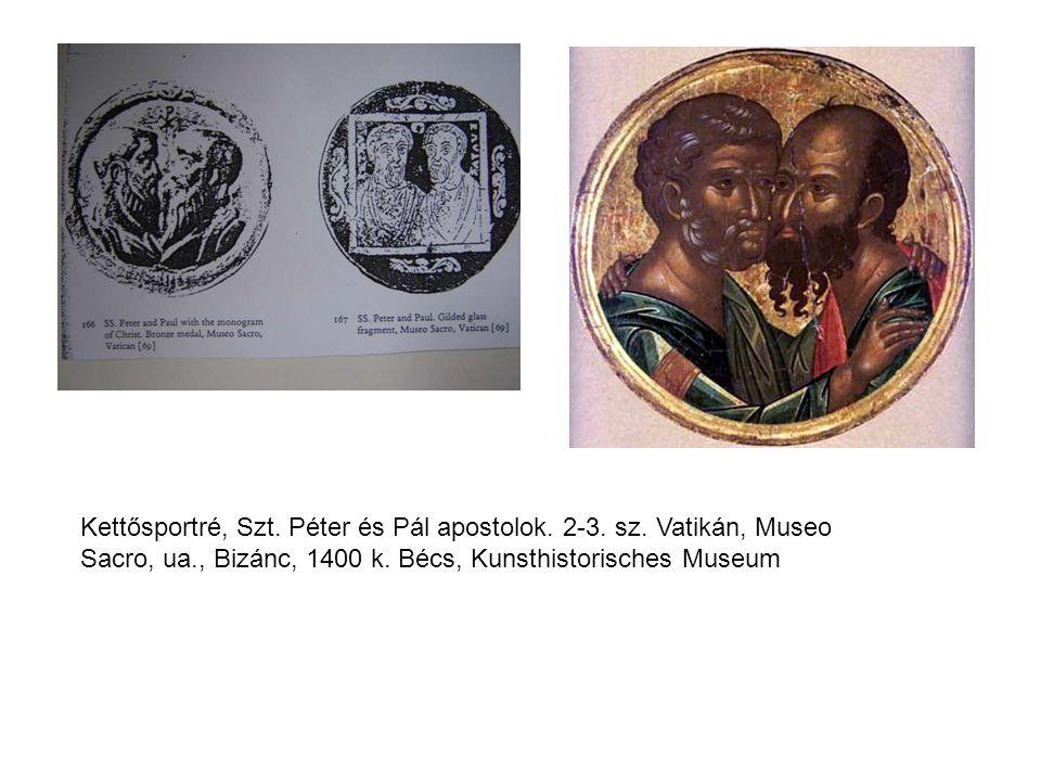 Kettősportré, Szt. Péter és Pál apostolok. 2-3. sz. Vatikán, Museo Sacro, ua., Bizánc, 1400 k. Bécs, Kunsthistorisches Museum