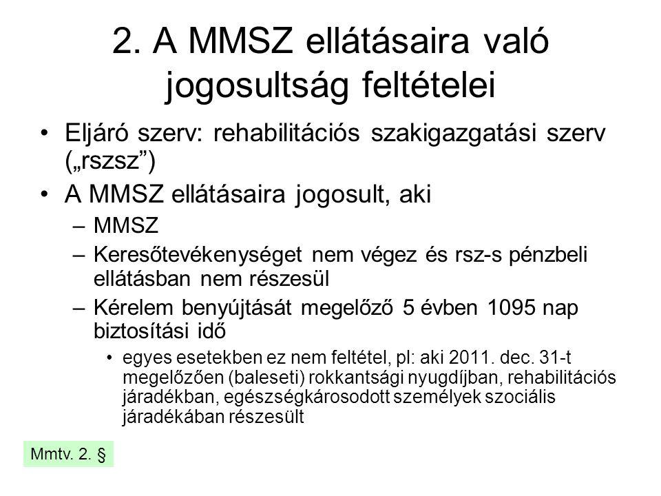 """2. A MMSZ ellátásaira való jogosultság feltételei Eljáró szerv: rehabilitációs szakigazgatási szerv (""""rszsz"""") A MMSZ ellátásaira jogosult, aki –MMSZ –"""
