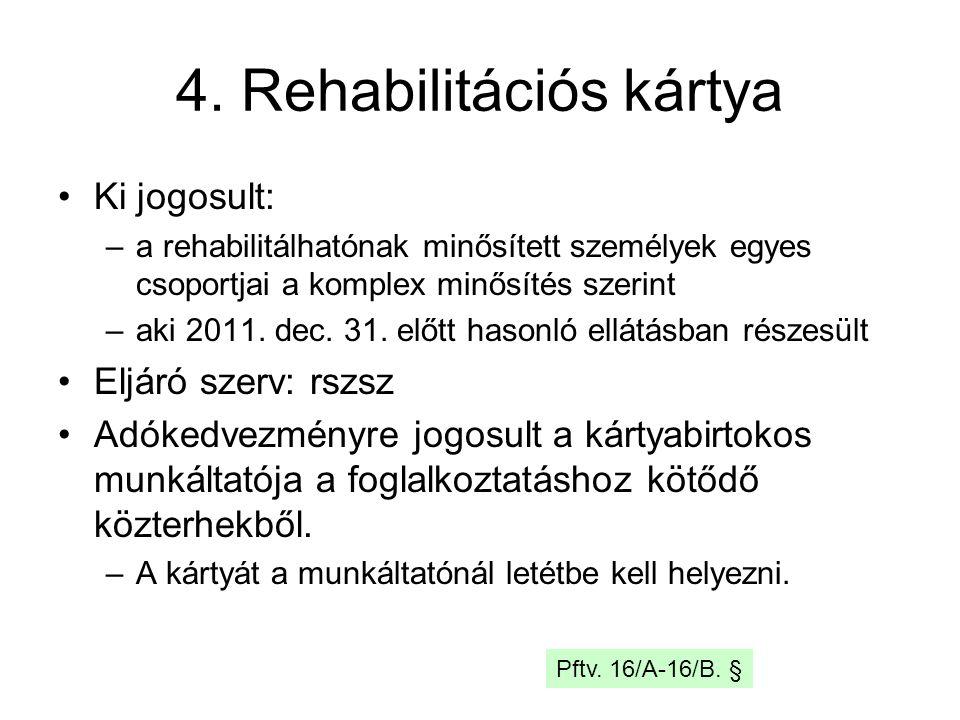 4. Rehabilitációs kártya Ki jogosult: –a rehabilitálhatónak minősített személyek egyes csoportjai a komplex minősítés szerint –aki 2011. dec. 31. előt