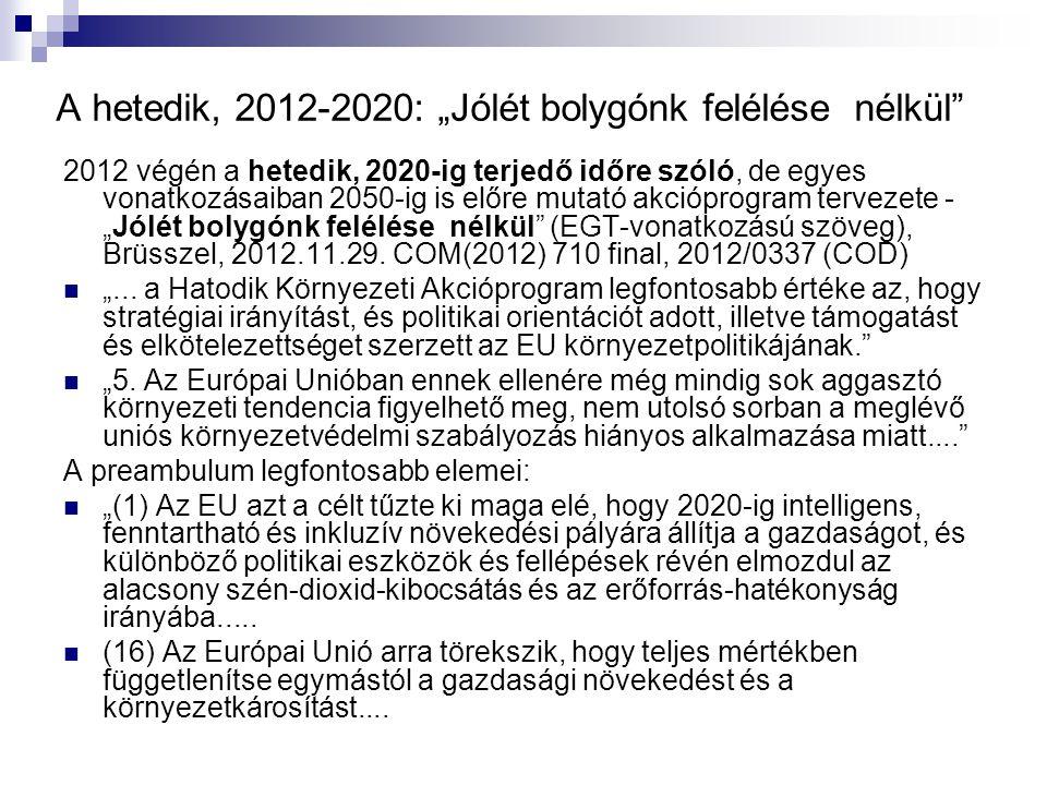 """A hetedik, 2012-2020: """"Jólét bolygónk felélése nélkül 2012 végén a hetedik, 2020-ig terjedő időre szóló, de egyes vonatkozásaiban 2050-ig is előre mutató akcióprogram tervezete - """"Jólét bolygónk felélése nélkül (EGT-vonatkozású szöveg), Brüsszel, 2012.11.29."""