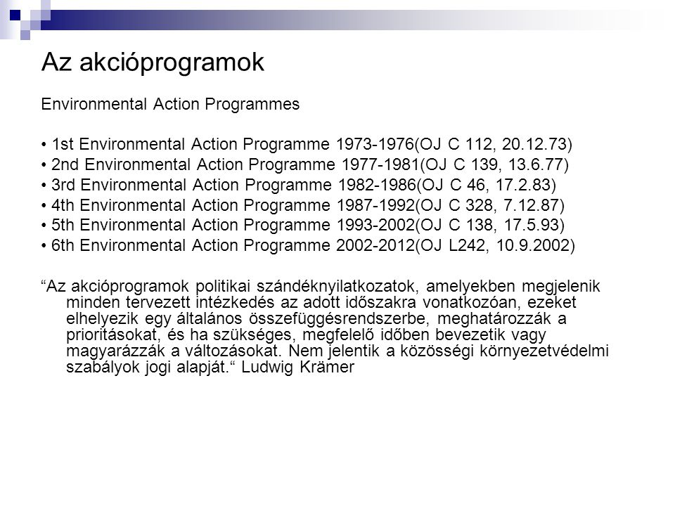 Az akcióprogramok Environmental Action Programmes 1st Environmental Action Programme 1973-1976(OJ C 112, 20.12.73) 2nd Environmental Action Programme