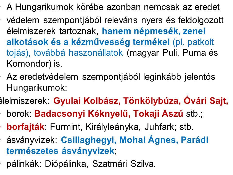 A Hungarikumok körébe azonban nemcsak az eredet védelem szempontjából releváns nyers és feldolgozott élelmiszerek tartoznak, hanem népmesék, zenei alk