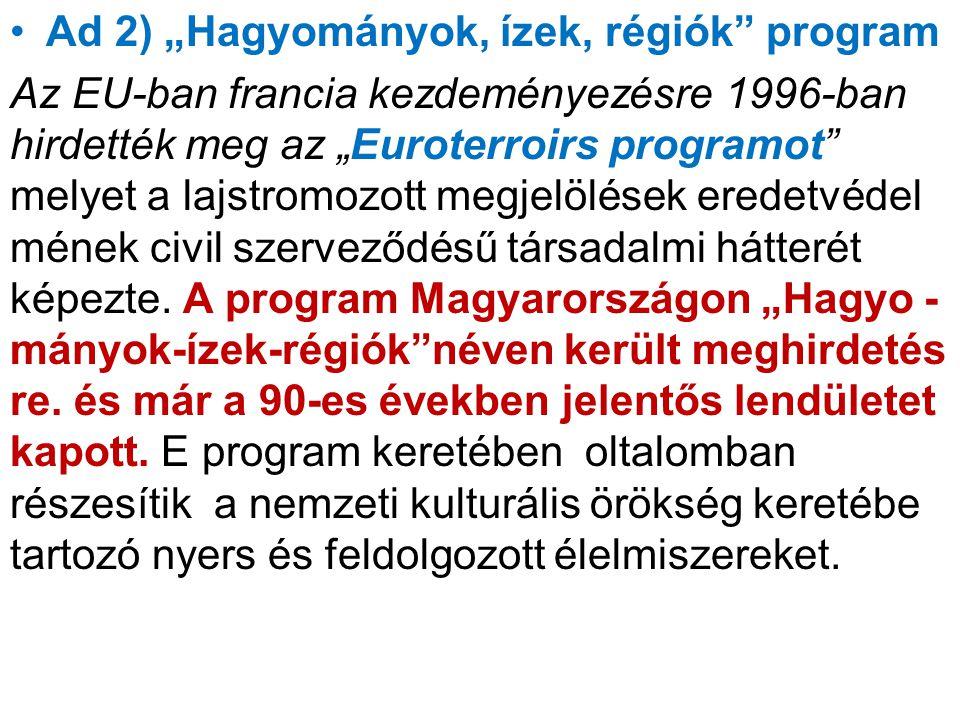 """Ad 2) """"Hagyományok, ízek, régiók"""" program Az EU-ban francia kezdeményezésre 1996-ban hirdették meg az """"Euroterroirs programot"""" melyet a lajstromozott"""