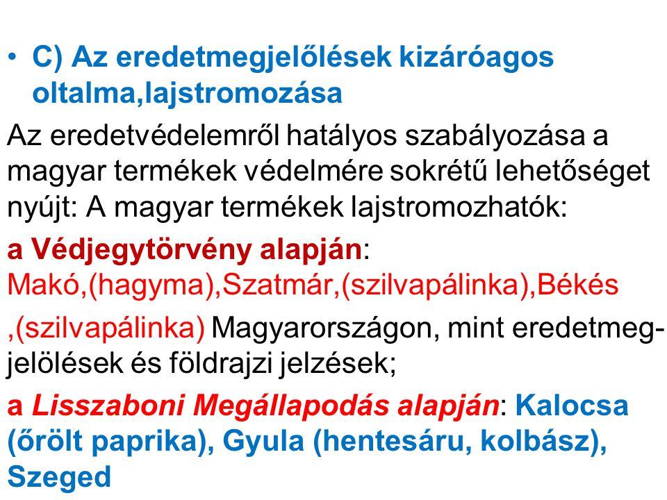 C) Az eredetmegjelőlések kizáróagos oltalma,lajstromozása Az eredetvédelemről hatályos szabályozása a magyar termékek védelmére sokrétű lehetőséget ny