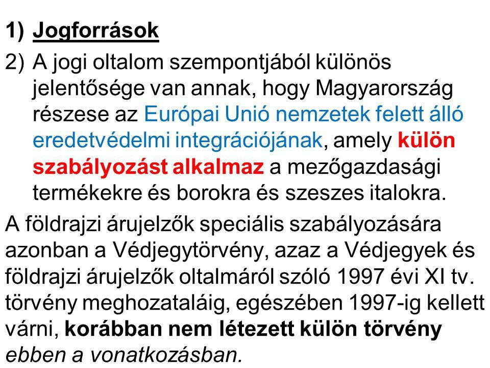 A legfontosabb jogforrásoknak az alábbiak számítanak.- A) Belföldi jogforrások: A védjegyek és földrajzi árújelzők oltalmáról szóló 1997 évi XI.
