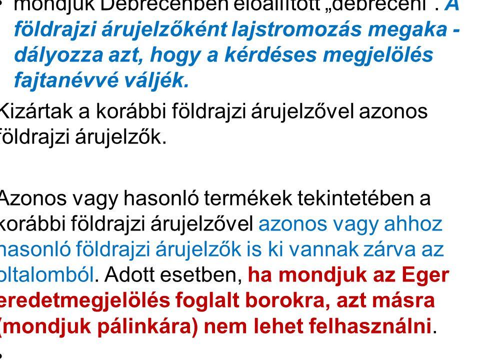 """mondjuk Debrecenben előállított """"debreceni"""". A földrajzi árujelzőként lajstromozás megaka - dályozza azt, hogy a kérdéses megjelölés fajtanévvé váljék"""