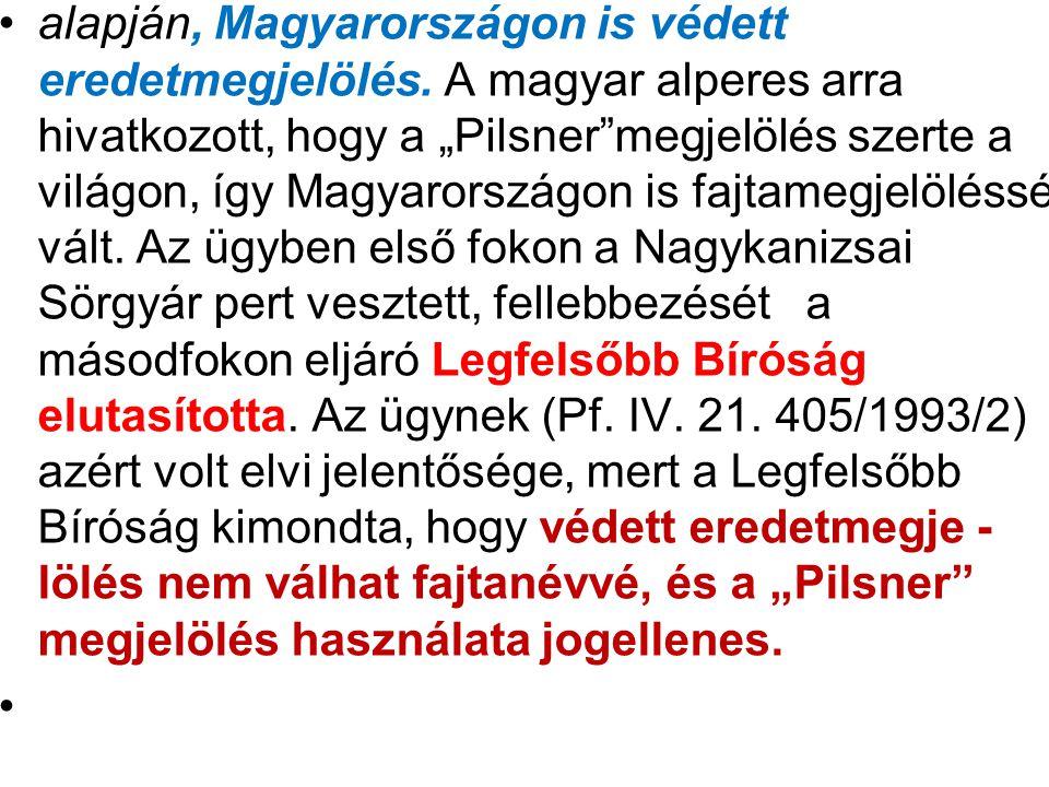 """alapján, Magyarországon is védett eredetmegjelölés. A magyar alperes arra hivatkozott, hogy a """"Pilsner""""megjelölés szerte a világon, így Magyarországon"""
