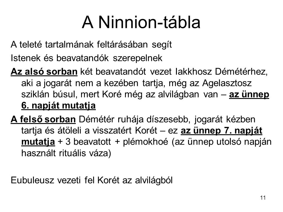 11 A Ninnion-tábla A teleté tartalmának feltárásában segít Istenek és beavatandók szerepelnek Az alsó sorban két beavatandót vezet Iakkhosz Démétérhez