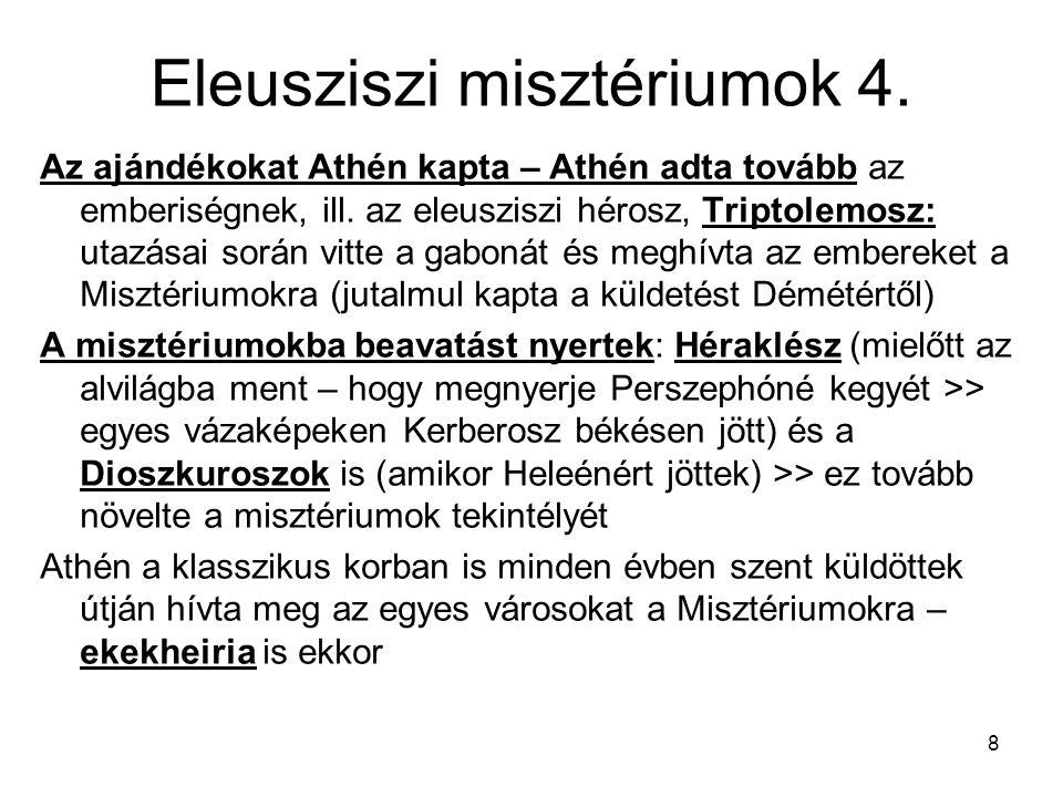 8 Eleusziszi misztériumok 4. Az ajándékokat Athén kapta – Athén adta tovább az emberiségnek, ill. az eleusziszi hérosz, Triptolemosz: utazásai során v