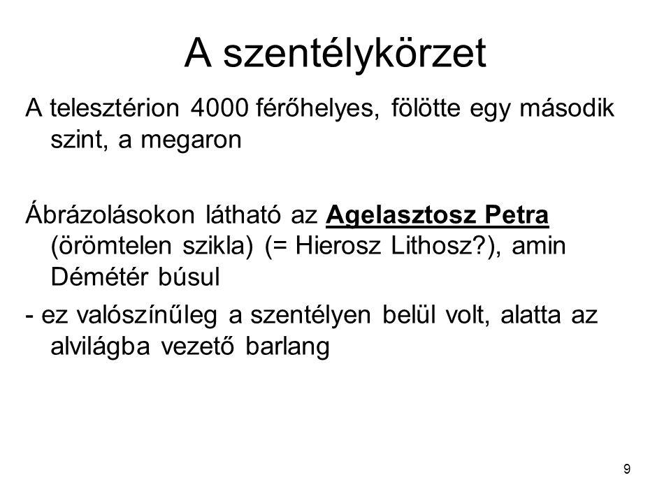 9 A szentélykörzet A telesztérion 4000 férőhelyes, fölötte egy második szint, a megaron Ábrázolásokon látható az Agelasztosz Petra (örömtelen szikla)